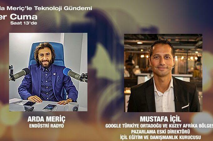 Google Türkiye Ortadoğu Ve Kuzey Afrika Bölgesi Pazarlama Eski Direktörü/İçil Eğitim Ve Danışmanlık Kurucusu Mustafa İçil: Teknoloji Trendleri Ve Dijital Kanalların Doğru Kullanımı