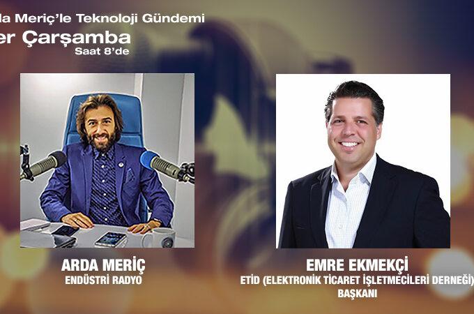 ETİD (Elektronik Ticaret İşletmecileri Derneği) Başkanı Emre Ekmekçi: Pandemi Sürecinde E-Ticaretin Büyüyen Sektörleri Ve Rakamlarla E-Ticaret