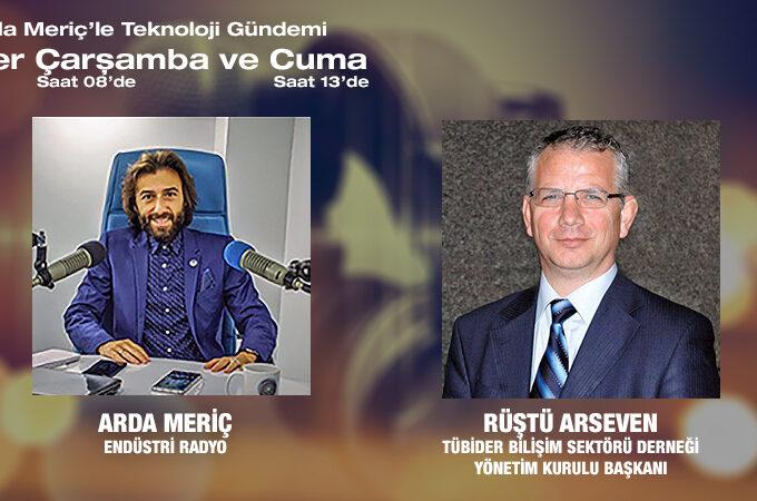 TÜBİDER Bilişim Sektör Derneği Yönetim Kurulu Başkanı Rüştü Arseven: Dijital Dönüşüm Rüzgarı Ve Türkiye'de Bilişim Sektörü