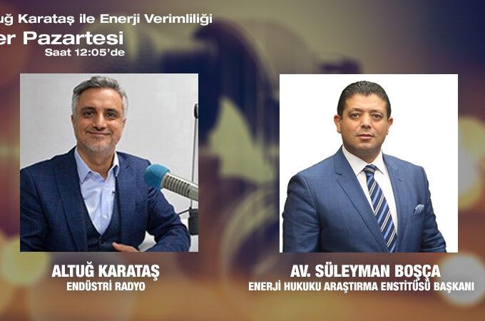Enerji Hukuku Araştırma Enstitüsü Başkanı Av. Süleyman Boşça: Enerji Verimliliği Hukuku