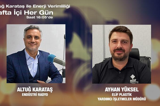 Elif Plastik Yardımcı İşletmeler Müdürü Ayhan Yüksel: Ambalaj Sanayinde Enerji Verimliliği