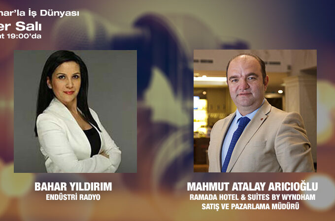 RAMADA Hotel & Suites By Wyndham Satış Ve Pazarlama Müdürü Mahmut Atalay Arıcıoğlu: Pandemi Sürecinde Konaklama Sektörü
