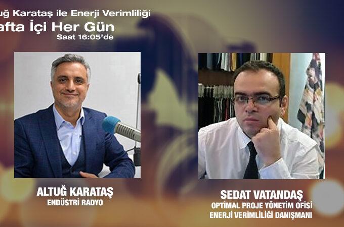 Optimal Proje Yönetim Ofisi Enerji Verimliliği Danışmanı Sedat Vatandaş: Enerji Verimliliğinin Sürdürülebilirliği