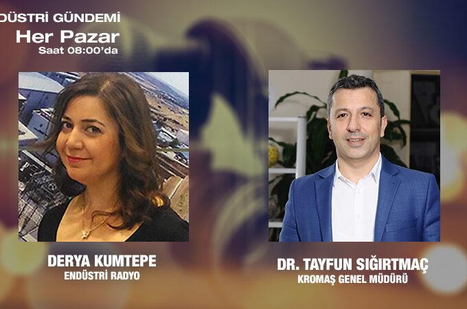 Kromaş Genel Müdürü Dr. Tayfun Sığırtmaç: Yeni Normalde Endüstri Tesislerinde Süreç Nasıl Devam Ediyor?