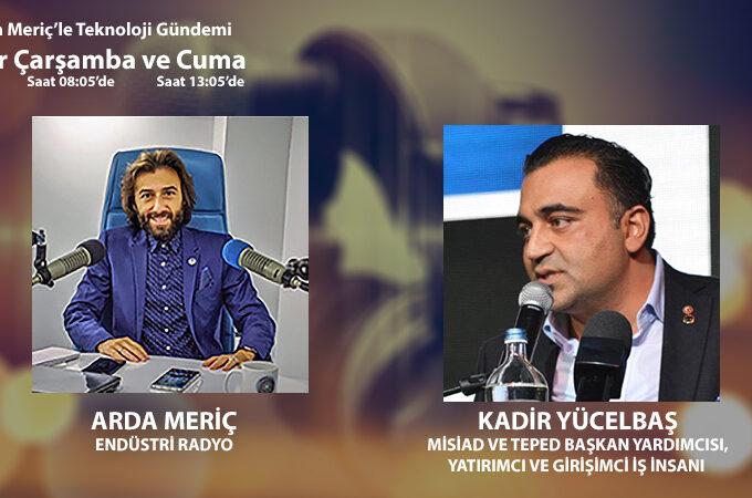 MİSİAD Ve TEPED Başkan Yardımcısı, Yatırımcı Ve Girişimci İş İnsanı Kadir Yücelbaş: Türkiye Ve Dünyadaki Teknoloji Yatırımları