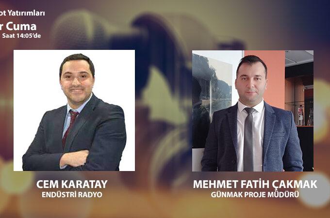 Günmak Proje Müdürü Mehmet Fatih Çakmak: Yatırımların En Büyük Düşmanı Belirsizliklerdir